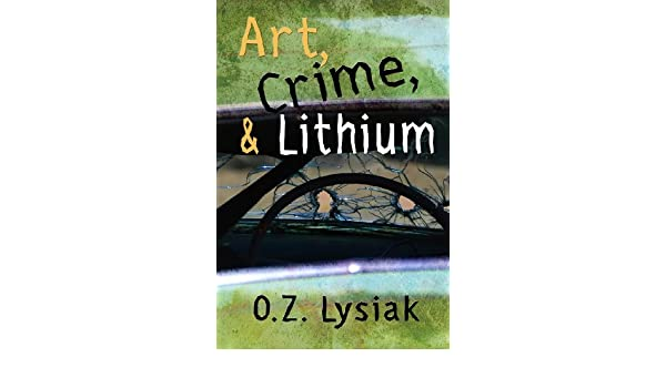 Art, Crime, and Lithium: On the Road with Literature and ...