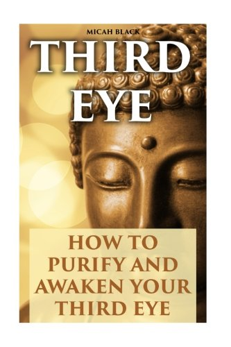 3rd Eye - Third Eye: How To Purify And Awaken Your Third Eye