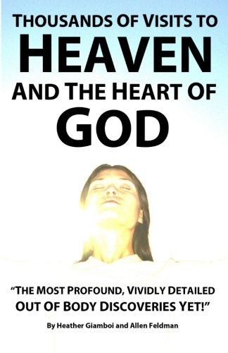"""Download Thousands of Visits to Heaven and the Heart of God: """"The Most Profound, Vividly Detailed Out of Body Discoveries Yet!"""" pdf"""