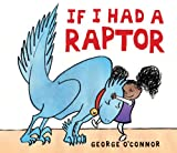If I Had a Raptor, George O'Connor, 0763660124