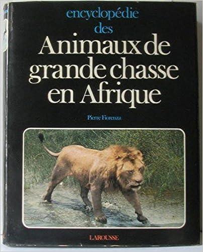 Lire un Encyclopédie des animaux de grande chasse en Afrique pdf