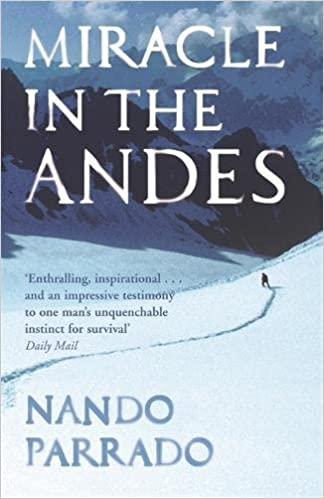 Miracle In The Andes: 72 Days on the Mountain and My Long Trek ...