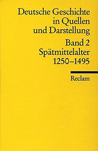 Universal-Bibliothek Nr. 17002: Deutsche Geschichte in Quellen und Darstellung, Band 2: Spätmittelalter 1250-1495 Taschenbuch – 1. November 2000 Jean M Moeglin Rainer A Müller Reclam Philipp