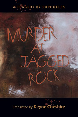 Murder at Jagged Rock: A Translation of Sophocles' Women of Trachis (Murder At The Rocks)