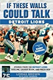 img - for If These Walls Could Talk: Detroit Lions: Stories From the Detroit Lions Sideline, Locker Room, and Press Box book / textbook / text book