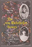 The Von Richthofen Sisters : The Triumphant and the Tragic Modes of Love, Green, Martin, 0826310389