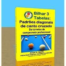 Bilhar 3 Tabelas - Padrões diagonais de canto cruzado: De torneios de campeonato professional (Portuguese Edition)
