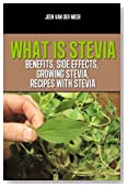 What is Stevia?: Benefits for Diabetics, Stevia Sweetleaf, Growing Stevia, Recipes with Stevia