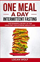 ONE MEAL A DAY Intermittent Fasting: The Powerful Secret of the OMAD Diet for Extreme Weight Loss Front Cover