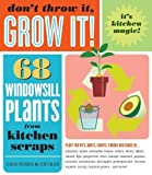 Don't Throw It, Grow It!: 68 windowsill plants from kitchen scraps by Peterson, Deborah (5/7/2008)