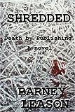 Shredded: Death by Publishing by Barney Leason (2003-12-18)