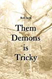 Them Demons Is Tricky, Rob Jacik, 0557153271