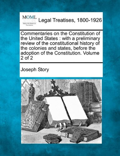 Download Commentaries on the Constitution of the United States: with a preliminary review of the constitutional history of the colonies and states before the adoption of the Constitution. Volume 2 of 2 ebook