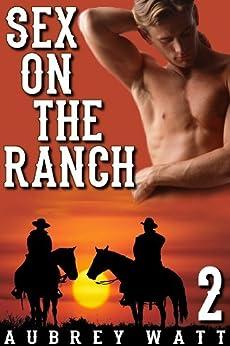 Sex on the Ranch (Gay Cowboys Erotic Romance Book 2) by [Watt, Aubrey]