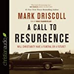 A Call to Resurgence: Will Christianity Have a Funeral or a Future   Mark Driscoll