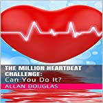 The Million Heartbeat Challenge: Can You Do It? | Allan Douglas