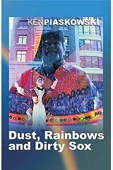 Dust, Rainbows and Dirty Sox Kindle Edition