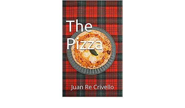 The Pizza: Juan Re Crivello eBook: Gigliola Siragusa: Amazon.es: Tienda Kindle