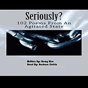 Seriously?: 102 Poems from an Agitated State Audiobook