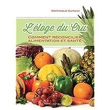 L'éloge du cru : Comment réconcilier alimentation et santé (French Edition)