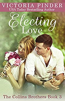 Electing Love (The Collins Brothers Book 3) by [Victoria Pinder]