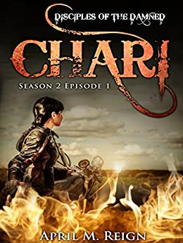 Chari (A Vampire Biker Novel Series) Season 2 Episode 1 (Disciples of the Damned | Biker Bad Boy | Shifter Series Book 6) by [Reign, April M.]