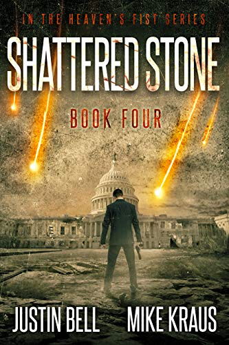 Shattered Stone: Book 4 in the Thrilling Post-Apocalyptic Survival Series: (Heaven's Fist - Book 4) by [Bell, Justin, Kraus, Mike]