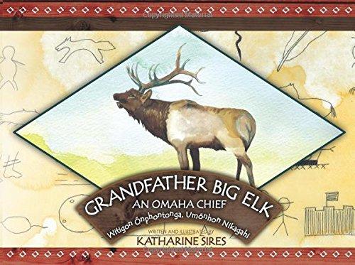 Download Grandfather Big Elk: An Omaha Chief: Witigon Onphontonga ebook