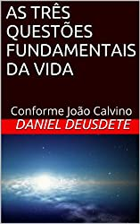 AS TRÊS QUESTÕES FUNDAMENTAIS DA VIDA (Portuguese Edition)