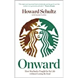 Onward: How Starbucks Fought For Its Life without Losing Its Soul (English Edition)