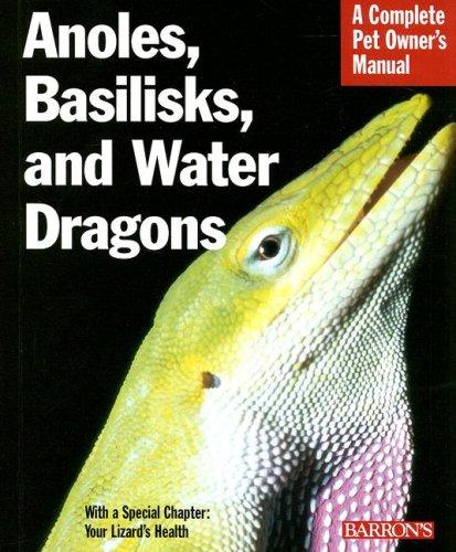 Download Anoles, Basilisks, and Water Dragons (Barron's Complete Pet Owner's Manuals) ebook