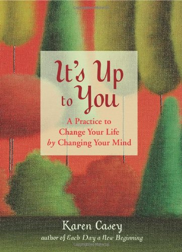 Download It's Up to You: A Practice to Change Your Life by Changing Your Mind PDF