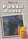 Facts on Fossil Fuels, Clint Twist, 0531140687