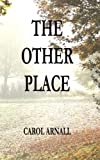 The Other Place, Carol Arnall, 1493694928