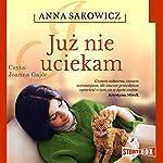 Juz nie uciekam | Anna Sakowicz