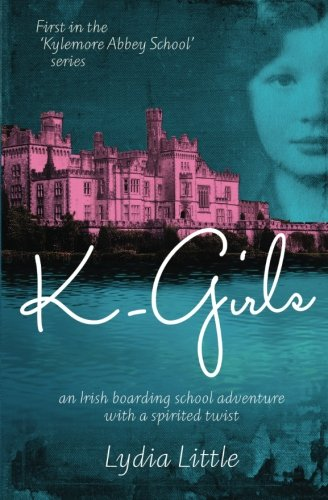 K-Girls: First in the 'Kylemore Abbey School' series (Volume 1) ()