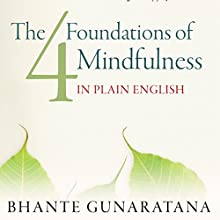 The Four Foundations of Mindfulness in Plain English Audiobook by Bhante Henepola Gunarantana Narrated by Peter Wickham