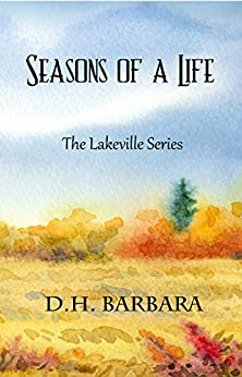 Seasons Of A Life (The Lakeville Series Book 1) by [Barbara, D.H.]