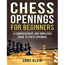 Chess Openings for Beginners: A Comprehensive and Simplified Guide to Chess Openings