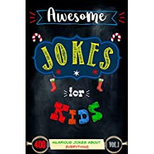 Awesome Jokes For Kids Vol.1: (400 Hilarious Jokes About Everything)