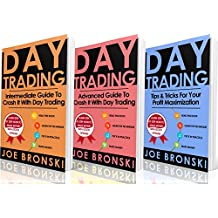 DAY TRADING: Intermediate, Advanced and Tips & Tricks Guide to Crash It with Day Trading - Day Trading Bible (Day Trading, Trading Strategies, Option Trading, Forex, Binary Option, Penny Stock)