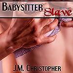 Babysitter Slave   J.M. Christopher