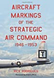 Aircraft Markings of the Strategic Air Command, 1946-1953, Rick Rodrigues, 0786424966