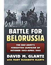 Battle for Belorussia The Red Army's Forgotten Campaign of October 1943 - April 1944
