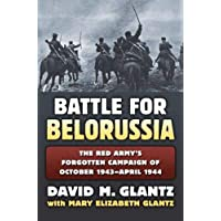 Battle For Belorussia: The Red Army's Forgotten Campaign of October 1943 - April 1944