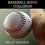 Baseball Boys: Collision | Billy Hawes