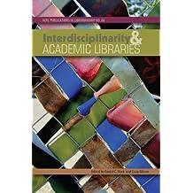 Interdisciplinarity and Academic Libraries: ACRL Publications in Librarianship No. 66