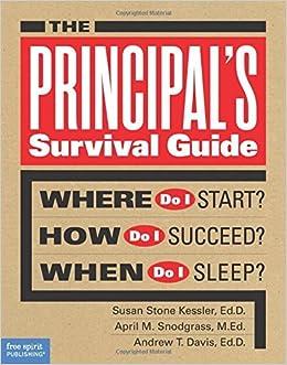 The Principal's Survival Guide: Where Do I Start? How Do I Succeed? When Do I Sleep? by Kessler Ed.D., Susan Stone, Snodgrass M.Ed., April M., Davis Ed.D, Andrew T. (February 12, 2015)