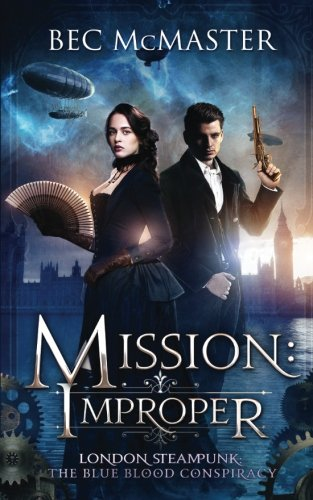 Mission: Improper (London Steampunk: The Blue Blood Conspiracy) (Volume 1)