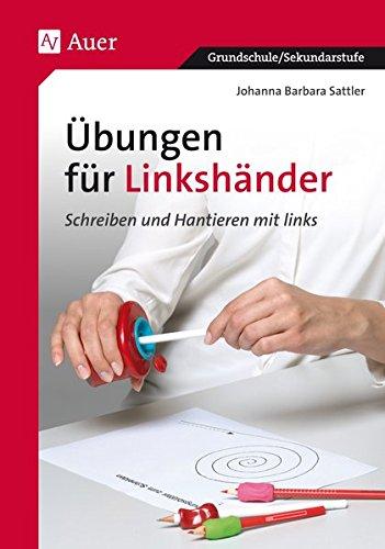 Übungen für Linkshänder: Schreiben und Hantieren mit links, Mit Kopiervorlagen (1. bis 4. Klasse) (Linkshändigkeit)